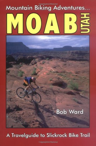 Moab, Utah: A Travelguide to Slickrock Bike Trail and Mountain Biking Adventures