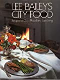 Lee Bailey's City Food: Recipes for Good Food and Easy Living