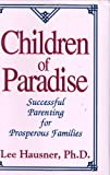 Children of Paradise: Successful Parenting for Prosperous Familes