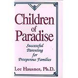 Children of Paradise: Successful Parenting for Prosperous Familes ~ Lee Hausner