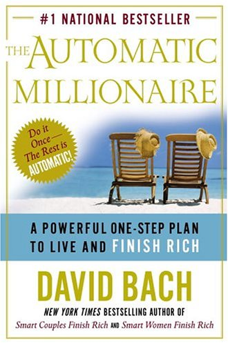 The Automatic Millionaire: A Powerful One-Step Plan to Live and Finish Rich, David Bach