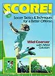 Score!: Soccer Tactics and Techniques...