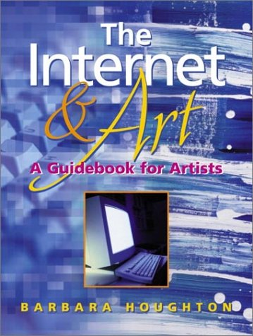 The Internet & Art: Guidebook for Artists: A Guide Book for Artists