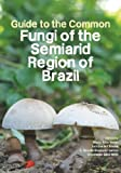 img - for Guide to the Common Fungi of the Semiarid Region of Brazil book / textbook / text book