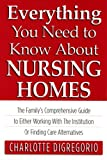 img - for Everything You Need to Know About Nursing Homes: The Family's Comprehensive Guide to Either Working with the Institution or Finding Care Alternatives book / textbook / text book