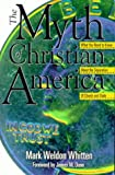 The Myth of Christian America: What You Need to Know About the Separation of Church and State (1573122874) by Mark Weldon Whitten