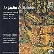 Le Jardin de M�lodies / Danses et chansons fran�aises du XVI�me si�cle