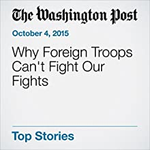 Why Foreign Troops Can't Fight Our Fights (       UNABRIDGED) by Phillip Carter Narrated by Jill Melancon