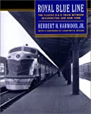 img - for Royal Blue Line: The Classic B&O Train between Washington and New York book / textbook / text book