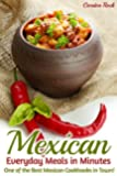 Mexican Everyday Meals in Minutes: One of the Best Mexican Cookbooks in Town!