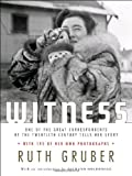 Witness: One of the Great Correspondents of the Twentieth Century Tells Her Story (0805242430) by Gruber, Ruth