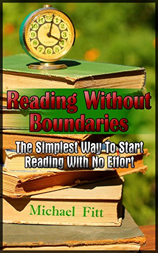 Reading Without Boundaries: The Simplest Way To Start Reading With No Effort: (Effortless Reading, Reading Comprehension) (Reading Comprehension Strategies, Art of Reading) PDF