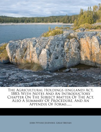 The Agricultural Holdings (england) Act, 1883: With Notes And An Introductory Chapter On The Subject Matter Of The Act, Also A Summary Of Procedure, And An Appendix Of Forms......