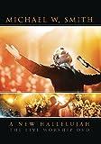 SMITH, MICHAEL W. - A NEW HALLELUJAH-LIVE WORSHIP DVD