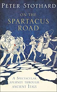 On the Spartacus Road: A Spectacular Journey Through Ancient Italy from Peter Stothard