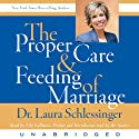 The Proper Care and Feeding of Marriage (       UNABRIDGED) by Dr. Laura Schlessinger Narrated by Lily LoBianco, Dr. Laura Schlessinger