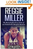 Reggie Miller: The Remarkable Story of One of 90s Basketball's Sharpest Shooters