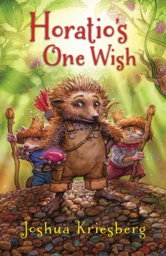 Book: Horatio's One Wish - A Tale of One Heroic Hedgehog, Two Loyal Hamsters, and a Missing River Otter by Joshua Kriesberg