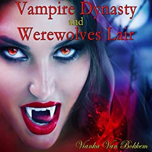 Vampire Dynasty and Werewolves Lair | [Vianka Van Bokkem]