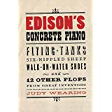 Edison's Concrete Piano: Flying Tanks, Six-Nippled Sheep, Walk-on-Water Shoes, and 12 Other Flops from Great Inventorsby Judy Wearing