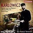 Karlowicz: Stanislaw & Anna Oswiecim / Lithuanian Rhapsody / Symphonic Poem / Eternal Songs