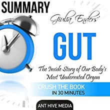 Summary of Giulia Enders' Gut: The Inside Story of Our Body's Most Underrated Organ Audiobook by  Ant Hive Media Narrated by Norma Jean Gradsky