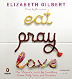 Elizabeth Gilbert Eat, Pray, Love: One Woman's Search for Everything Across Italy, India and Indonesia