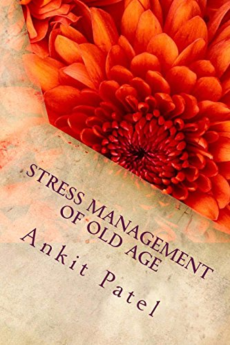 Stress Management of Old Age by Ankit Patel: A Psychological Paper