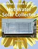 Build an Extreme Green Hot Water Solar Collector