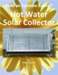 Build an Extreme Green Hot Water Sola...