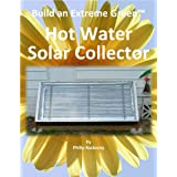 Build an Extreme Green Hot Water Solar Collector ~ Philip Rastocny