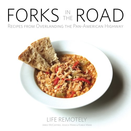 Forks In The Road: Recipes From Overlanding The Pan-American Highway