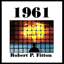 1961 (       UNABRIDGED) by Robert P. Fitton Narrated by Robert P. Fitton