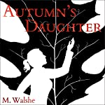 Autumn's Daughter: The Sidhe Diaries Book 1 | Melissa Walshe