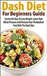 Dash Diet For Beginners Guide: Secret...
