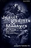 Jesuit Saints & Martyrs: Short Biographies of the Saints, Blessed, Venerables, and Servants of God of the Society of Jesus