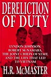 Dereliction of Duty : Johnson, McNamara, the Joint Chiefs of Staff, and the Lies That Led to Vietnam 1st (first) Edition by McMaster, H. R. published by Harper (1997) Hardcover