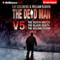 The Dead Man, Vol. 5: The Death Match, The Black Death, and The Killing Floor (       UNABRIDGED) by Lee Goldberg, William Rabkin, Christa Faust, Aric Davis, David Tully Narrated by Luke Daniels