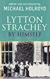 Lytton Strachey by Himself (0349118124) by Holroyd, Michael