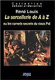 echange, troc René Louis - La sorcellerie de A à Z, ou, Les carnets secrets du vieux Pol