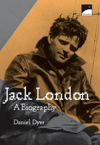 Jack London: Biography, A, Daniel Dyer
