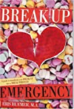 Break Up Emergency: A Guide to Transform your Break Up into a Break Through