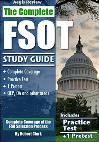 The Complete FSOT Study Guide: Practice Tests and Test Preparation Guide for the Written Exam and Oral Assessment written by Robert Clark