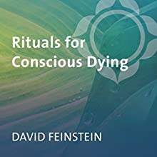 Rituals for Conscious Dying  by David Feinstein Narrated by David Feinstein