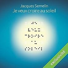 Je veux croire au soleil | Livre audio Auteur(s) : Jacques Semelin Narrateur(s) : Michel Raimbault