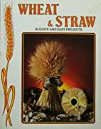Wheat & Straw: 30 quick and easy projects by…