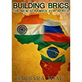 Building BRICs: The New Scramble For Africaby Barbara Njau