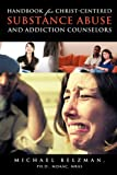 img - for Handbook for Christ-Centered Substance Abuse and Addiction Counselors book / textbook / text book