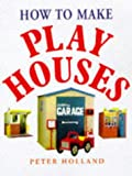 How to Make Play Houses (0706375343) by Holland, Peter