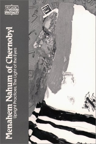 Menahem Nahum of Chernobyl: Upright Practices, The Light...